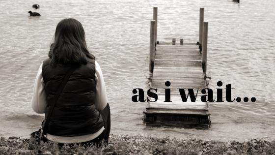 as i wait...